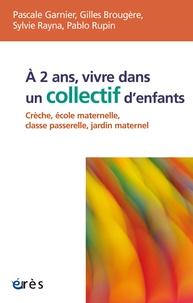Pascale Garnier et Gilles Brougère - A 2 ans, vivre dans un collectif d'enfants - Crèche, école maternelle, classe passerelle, jardin maternel.