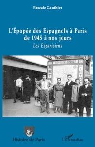 Pascale Gauthier - L'épopée des Espagnols à Paris de 1945 à nos jours - Les Esparisiens.