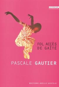 Pascale Gautier - Fol accès de gaîté.