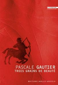 Pascale Gautier - Trois grains de beauté.