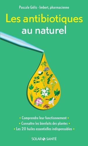 Pascale Gélis-Imbert - Les antibiotiques au naturel.