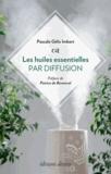 Pascale Gélis-Imbert - Les huiles essentielles par diffusion.