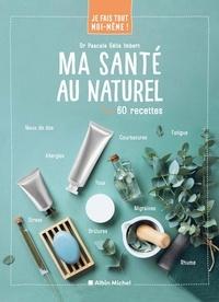 Pascale Gélis-Imbert - Ma santé au naturel - 60 recettes.