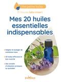 Pascale Gélis-Imbert - Mes 20 huiles essentielles indispensables.