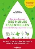 Pascale Gélis-Imbert - Mon grand manuel des huiles essentielles - L'aromathérapie pratique pour soigner 122 maux.