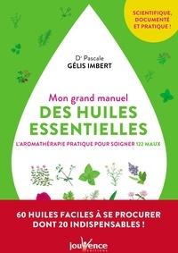 Mon grand manuel des huiles essentielles- L'aromathérapie pratique pour soigner 122 maux - Pascale Gélis-Imbert |