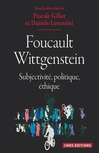 Pascale Gillot et Daniele Lorenzini - Foucault / Wittgenstein - Subjectivité, politique, éthique.