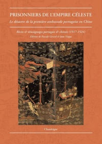 Pascale Girard - Prisonniers de l'empire céleste - Le désastre de la première ambassade portugaise en Chine (1517-1524) Récits & témoignages portugais et chinois.