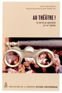 Pascale Goetschel et Jean-Claude Yon - Au théâtre ! - La sortie au spectacle, XIXe-XXIe siècles.