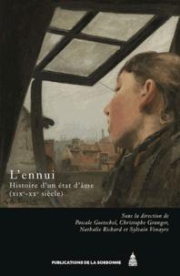 Pascale Goetschel et Christophe Granger - L'ennui, Histoire d'un état d'âme - XIXe-XXe siècles.