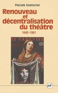 Pascale Goetschel - Renouveau et décentralisation du théâtre (1945-1981).