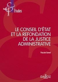 Pascale Gonod - Le Conseil d'Etat et la refondation de la justice administrative.