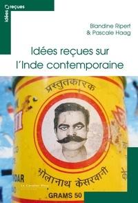 Pascale Haag et Blandine Ripert - Idées reçues sur l'Inde contemporaine.