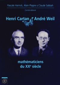 Pascale Harinck et Alain Plagne - Henri Cartan & Andre Weil mathématiciens du XXe siècle.