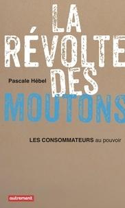 Pascale Hébel - La révolte des moutons - Les consommateurs au pouvoir.