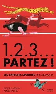 Pascale Hédelin et Amélie Falière - 1.2.3... partez ! - Les exploits sportifs des animaux.