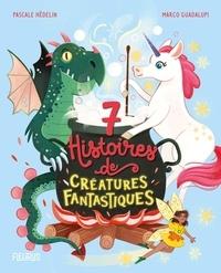 Pascale Hédelin et Marco Guadalupi - 7 histoires de créatures fantastiques.