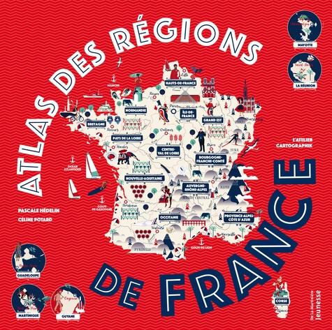 Pascale Hédelin et Céline Potard - Atlas des régions de France.