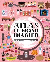 Pascale Hédelin et Aguilera Pati - Atlas - Le grand imagier.