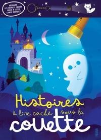 Pascale Hédelin et Carine Hinder - Histoires à lire caché sous la couette - Avec une lampe incluse.