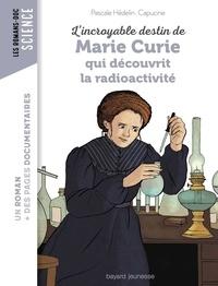 Pascale Hédelin - L'incroyable destin de Marie Curie, qui découvrit la radioactivité.