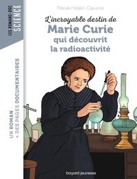 Pascale Hédelin et  Capucine - L'incroyable destin de Marie Curie, qui découvrit la radioactivité.