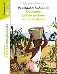 Pascale Hédelin et Charline Picard - La véritable histoire de Coumba petite esclave au XVIIIe siècle.