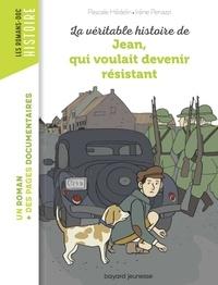 Pascale Hédelin et Irene Penazzi - La véritable histoire de Jean qui voulait devenir résistant.