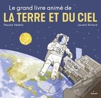 Pascale Hédelin et Laurent Richard - Le grand livre animé de la terre et du ciel.