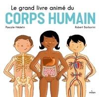 Pascale Hédelin et Robert Barborini - Le grand livre animé du corps humain.