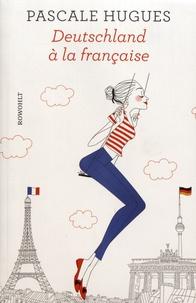 Pascale Hugues - Deutschland à la française.
