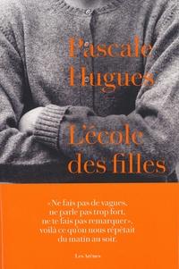 Pascale Hugues - L'école des filles.
