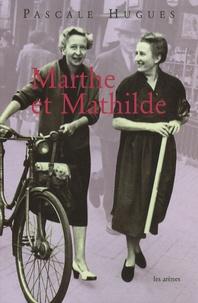 Pascale Hugues - Marthe et Mathilde - L'histoire vraie d'une incroyable amitié (1902-2001).