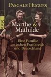 Pascale Hugues - Marthe und Mathilde - Eine Familie zwischen Frankreich und Deutschland.