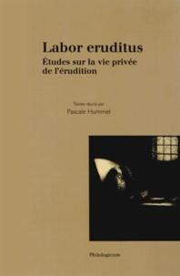 Pascale Hummel-Israel - Labor eruditus - Etudes sur la vie privée de l'érudition.
