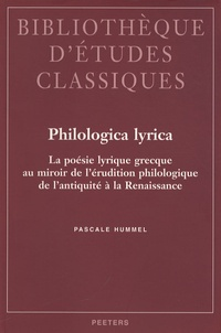 Pascale Hummel-Israel - Philologica lyrica - La poésie lyrique grecque au miroir de l'érudition philologique de l'antiquité à la Renaissance.