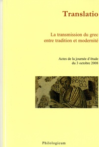 Translatio - La transmission du grec entre tradition et modernité : Actes de la journée détudes du 3 octobre 2008.pdf
