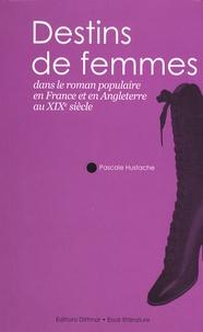 Pascale Hustache - Destins de femmes dans le roman populaire en France et en Angleterre au XIXe siècle.