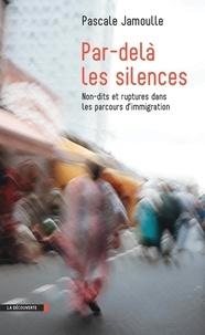 Pascale Jamoulle - Par-delà les silences - Non-dits et ruptures dans les parcours d'immigration.