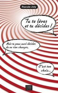 Pascale Joly - Tu te lèves et tu décides ! - Mais tu peux aussi décider de ne rien changer, c'est ton choix....