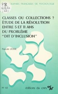 Pascale Josse - Classes ou collections ? Étude de la résolution entre 5 et 11 ans du problème dit d'inclusion.