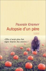 Pascale Kramer - Autopsie d'un père.