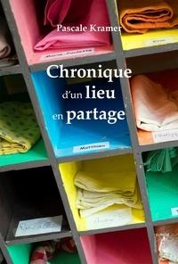 Pascale Kramer - Chronique d'un lieu en partage.