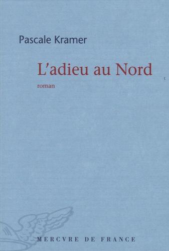 Pascale Kramer - L'adieu au Nord.