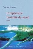 Pascale Kramer - L'implacable brutalité du réveil.