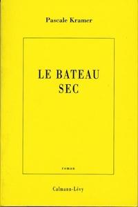 Pascale Kramer - Le Bateau sec.