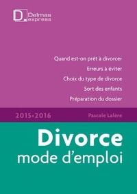 Pascale Lalère - Divorce mode d'emploi 2015/2016.