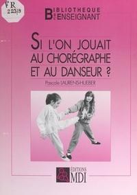 Pascale Laurens-Hueber et Rémi Picard - Si l'on jouait au chorégraphe et au danseur ? - Recueil de jeux pour éveiller les capacités de danseur et chorégraphe qui sommeillent en nous.