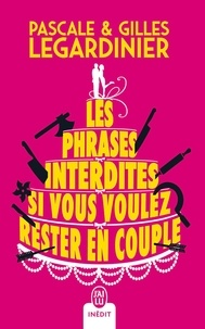 Pascale Legardinier et Gilles Legardinier - Les phrases interdites si vous voulez rester en couple.