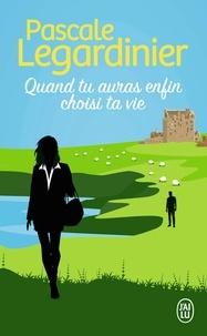 Pascale Legardinier - Quand tu auras enfin choisi ta vie.